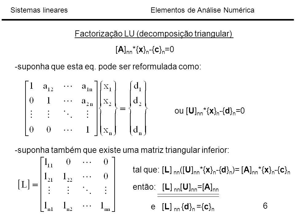 Elementos de Análise NuméricaSistemas lineares Factorização LU (decomposição triangular) [A] nn *{x} n -{c} n =0 -suponha que esta eq.