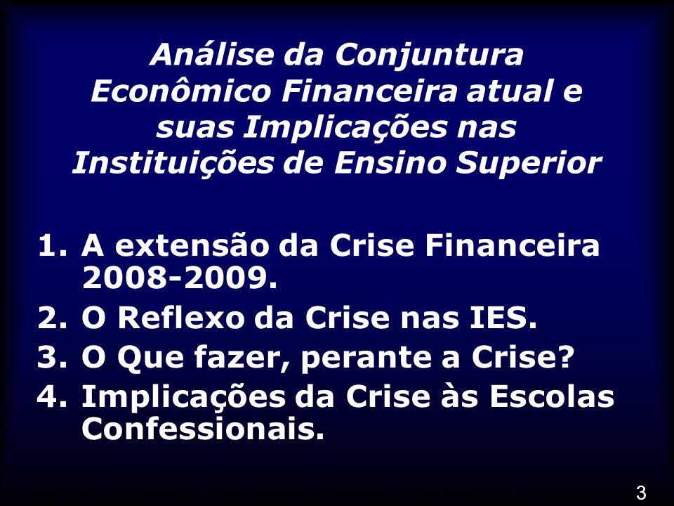 3 Análise da Conjuntura Econômico Financeira atual e suas Implicações nas Instituições de Ensino Superior 1.A extensão da Crise Financeira 2008-2009.