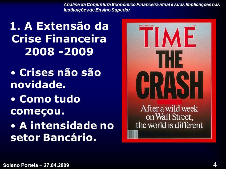 5 1.A Extensão da Crise Financeira 2008 -2009 Daniel Goldberg – Morgan Stanley Bank.