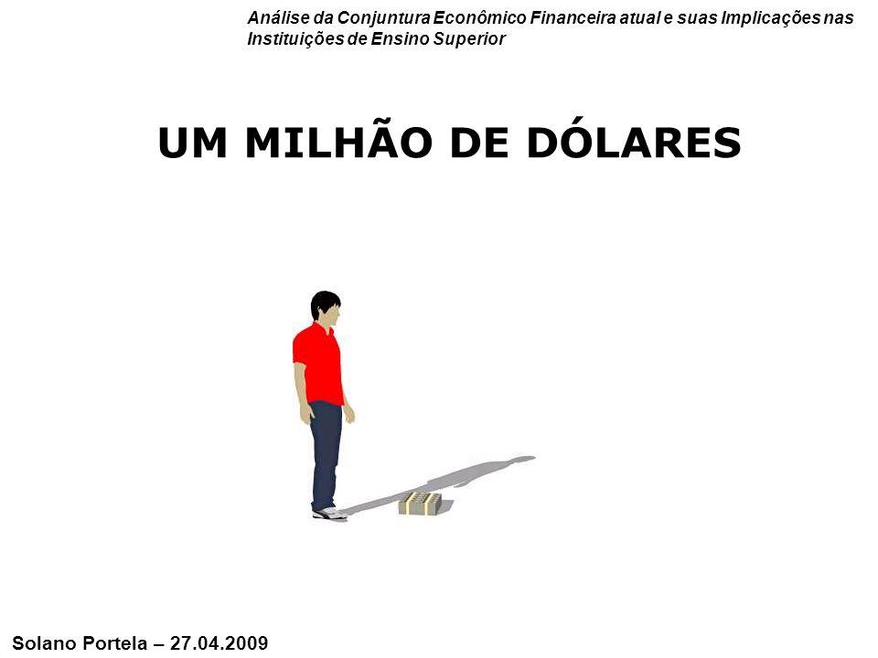 8 UM MILHÃO DE DÓLARES Análise da Conjuntura Econômico Financeira atual e suas Implicações nas Instituições de Ensino Superior Solano Portela – 27.04.2009