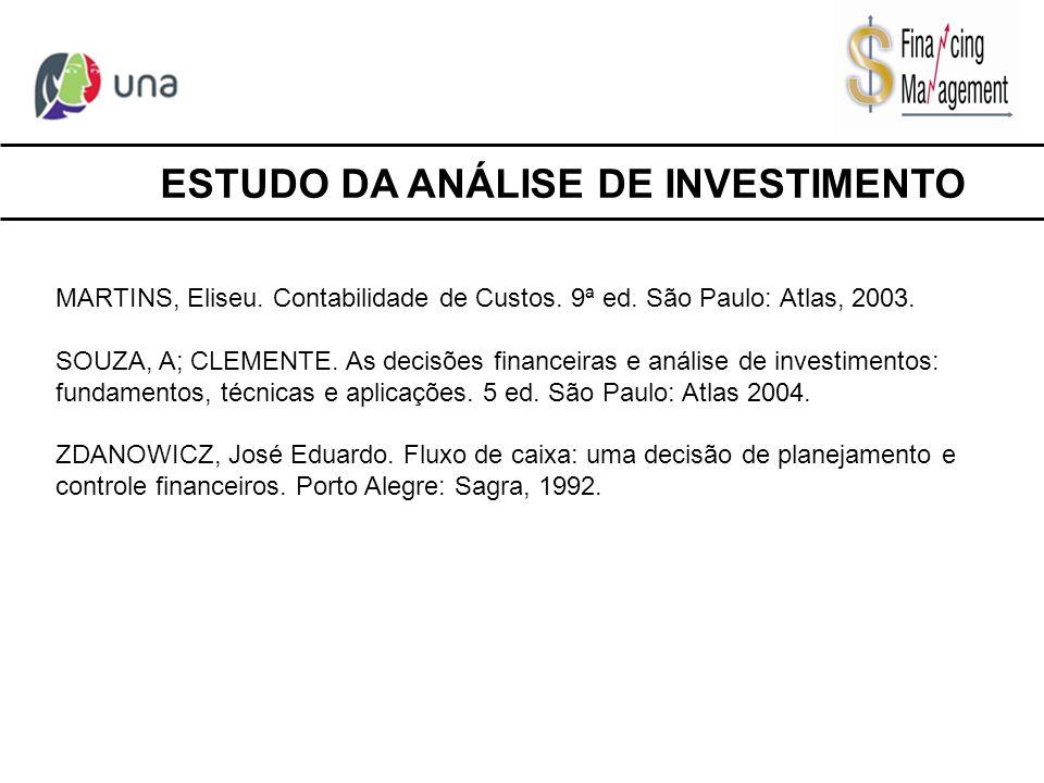 ESTUDO DA ANÁLISE DE INVESTIMENTO MARTINS, Eliseu. Contabilidade de Custos. 9ª ed. São Paulo: Atlas, 2003. SOUZA, A; CLEMENTE. As decisões financeiras