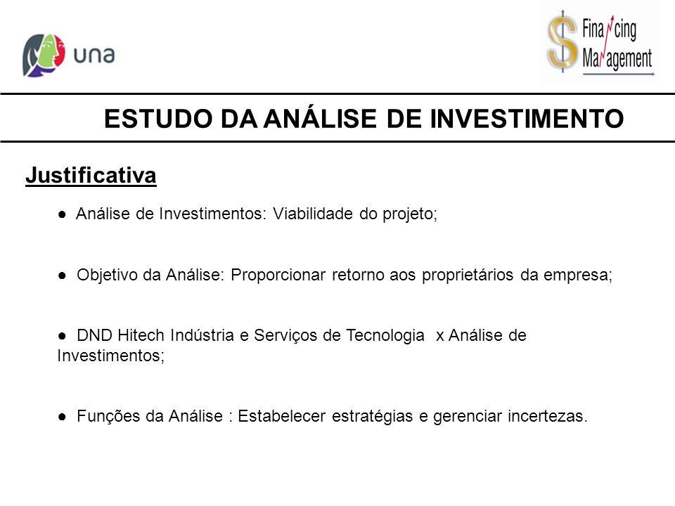ESTUDO DA ANÁLISE DE INVESTIMENTO Justificativa ● Análise de Investimentos: Viabilidade do projeto; ● Objetivo da Análise: Proporcionar retorno aos pr
