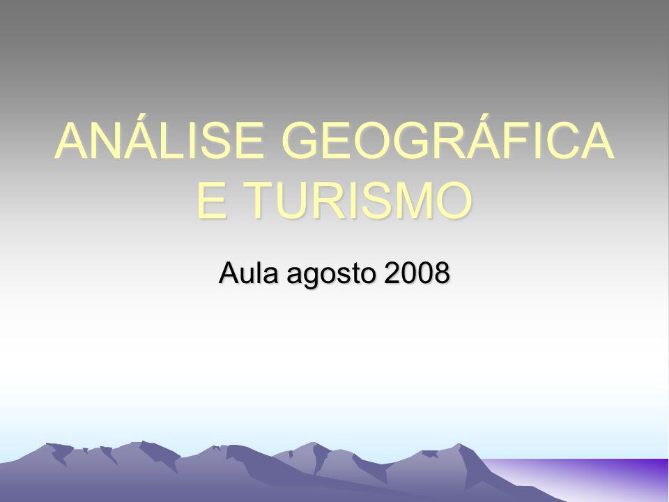 ANÁLISE GEOGRÁFICA E TURISMO Aula agosto 2008