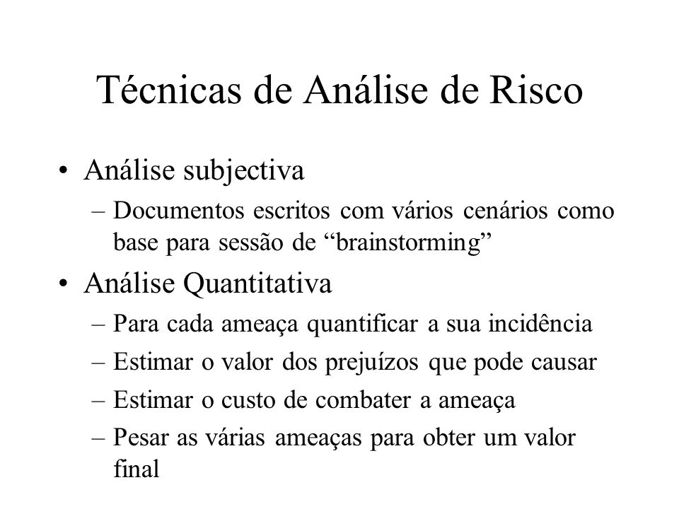 """Técnicas de Análise de Risco Análise subjectiva –Documentos escritos com vários cenários como base para sessão de """"brainstorming"""" Análise Quantitativa"""