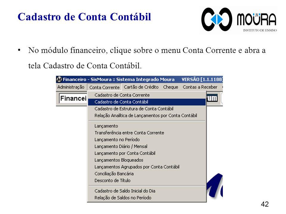 42 Cadastro de Conta Contábil No módulo financeiro, clique sobre o menu Conta Corrente e abra a tela Cadastro de Conta Contábil.