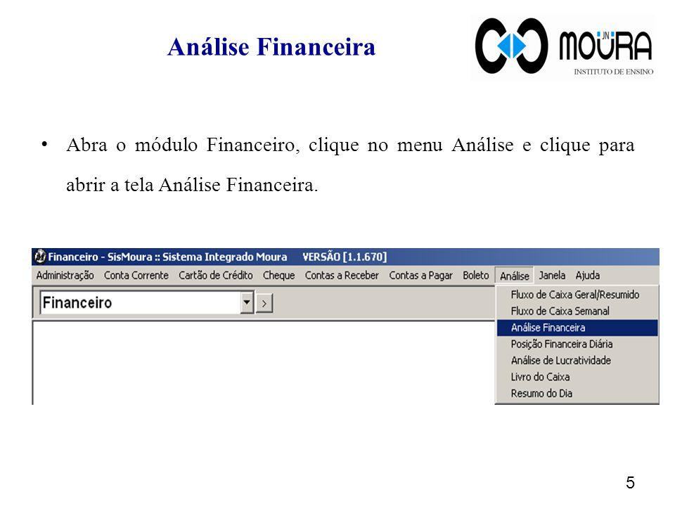 Análise Financeira Abra o módulo Financeiro, clique no menu Análise e clique para abrir a tela Análise Financeira.