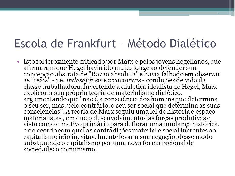 Escola de Frankfurt – Método Dialético Isto foi ferozmente criticado por Marx e pelos jovens hegelianos, que afirmaram que Hegel havia ido muito longe