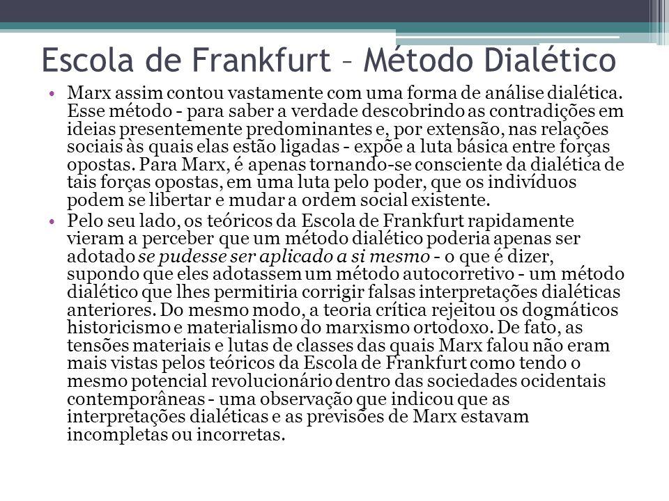 Escola de Frankfurt – Método Dialético Marx assim contou vastamente com uma forma de análise dialética. Esse método - para saber a verdade descobrindo