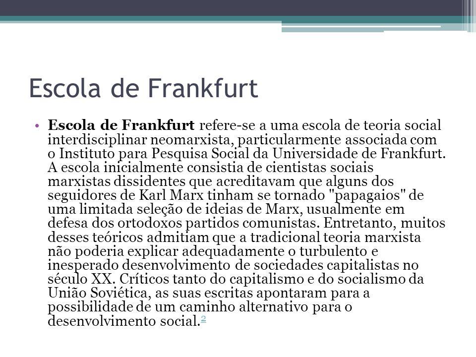 Escola de Frankfurt Apesar de algumas vezes apenas espontaneamente afiliados, os teóricos da Escola de Frankfurt falaram com um paradigma comum em mente, compartilhando, portanto, os mesmos pressupostos e sendo preocupados com questões similares.
