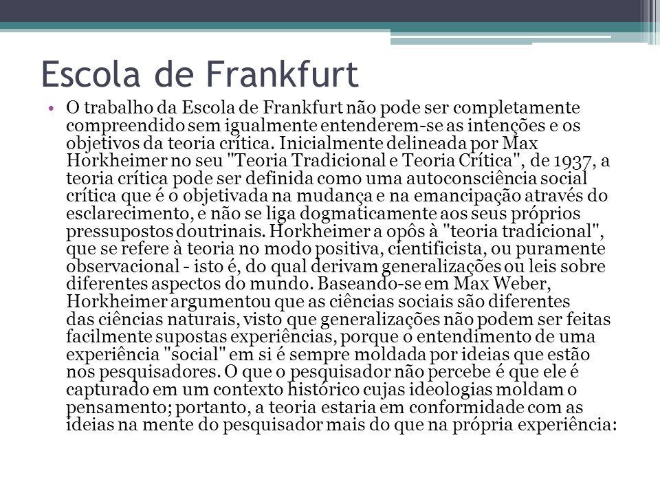 Escola de Frankfurt O trabalho da Escola de Frankfurt não pode ser completamente compreendido sem igualmente entenderem-se as intenções e os objetivos