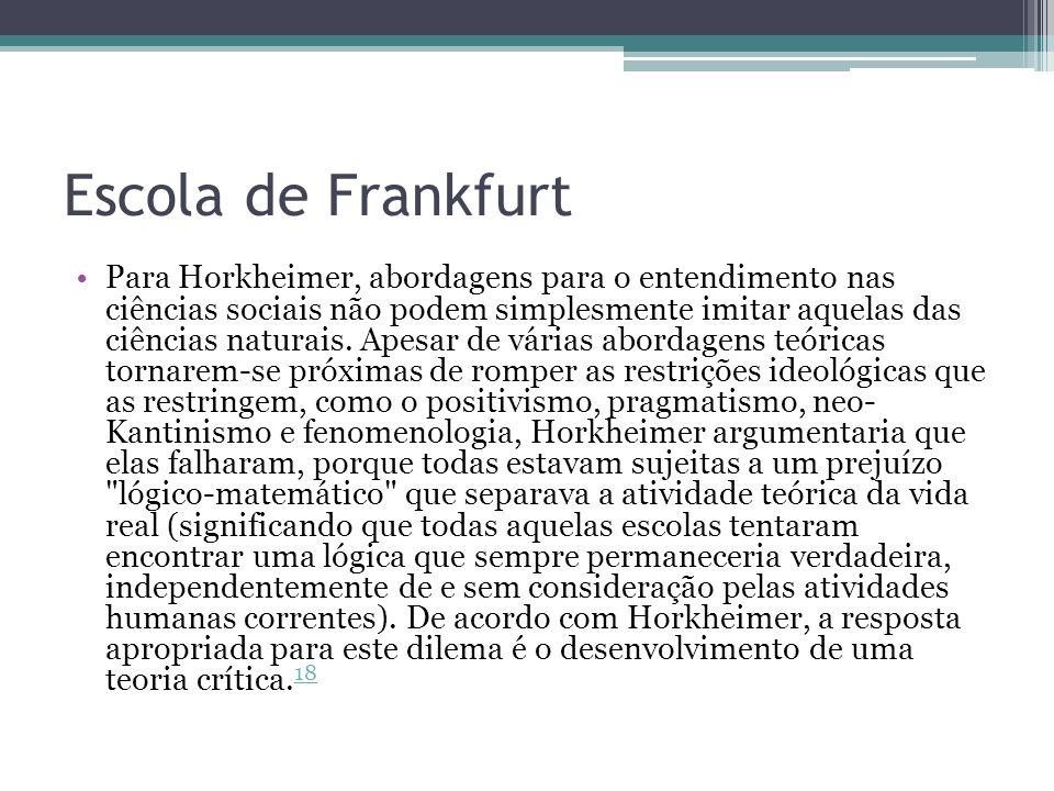 Escola de Frankfurt Para Horkheimer, abordagens para o entendimento nas ciências sociais não podem simplesmente imitar aquelas das ciências naturais.