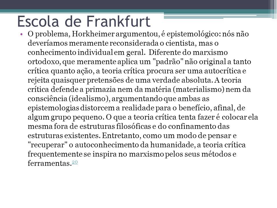 Escola de Frankfurt O problema, Horkheimer argumentou, é epistemológico: nós não deveríamos meramente reconsiderada o cientista, mas o conhecimento in