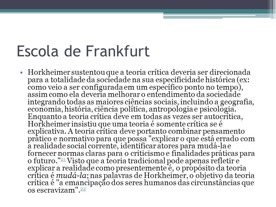 Escola de Frankfurt Horkheimer sustentou que a teoria crítica deveria ser direcionada para a totalidade da sociedade na sua especificidade histórica (