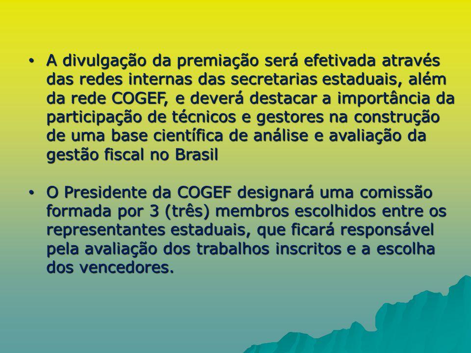 A divulgação da premiação será efetivada através das redes internas das secretarias estaduais, além da rede COGEF, e deverá destacar a importância da