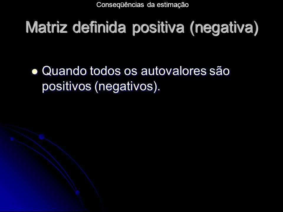 Matriz definida positiva (negativa) Quando todos os autovalores são positivos (negativos).