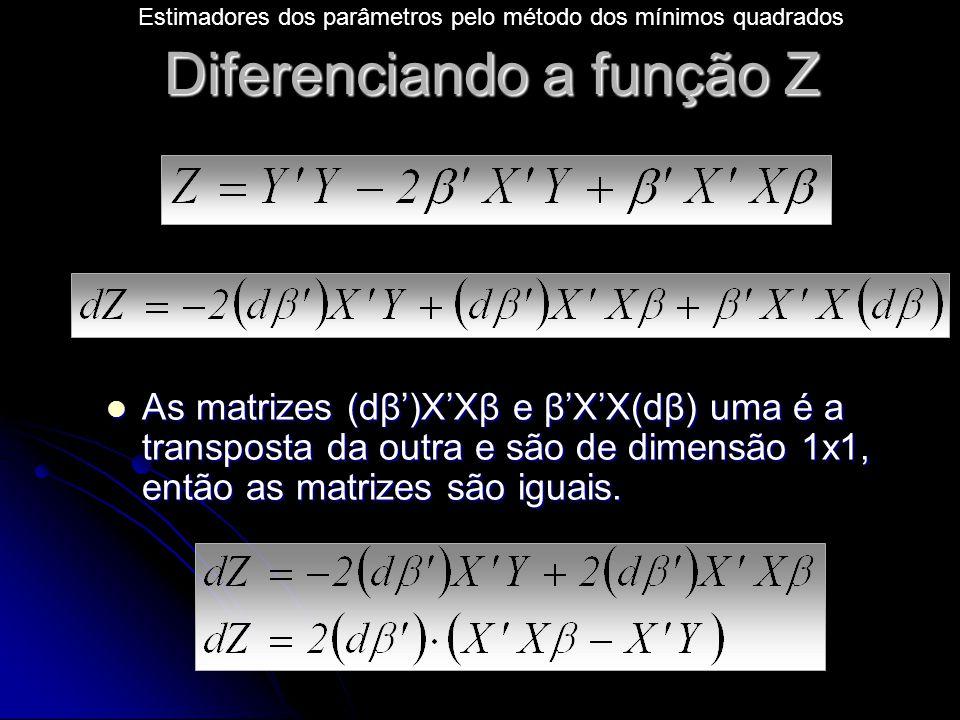 Diferenciando a função Z As matrizes (dβ')X'Xβ e β'X'X(dβ) uma é a transposta da outra e são de dimensão 1x1, então as matrizes são iguais.