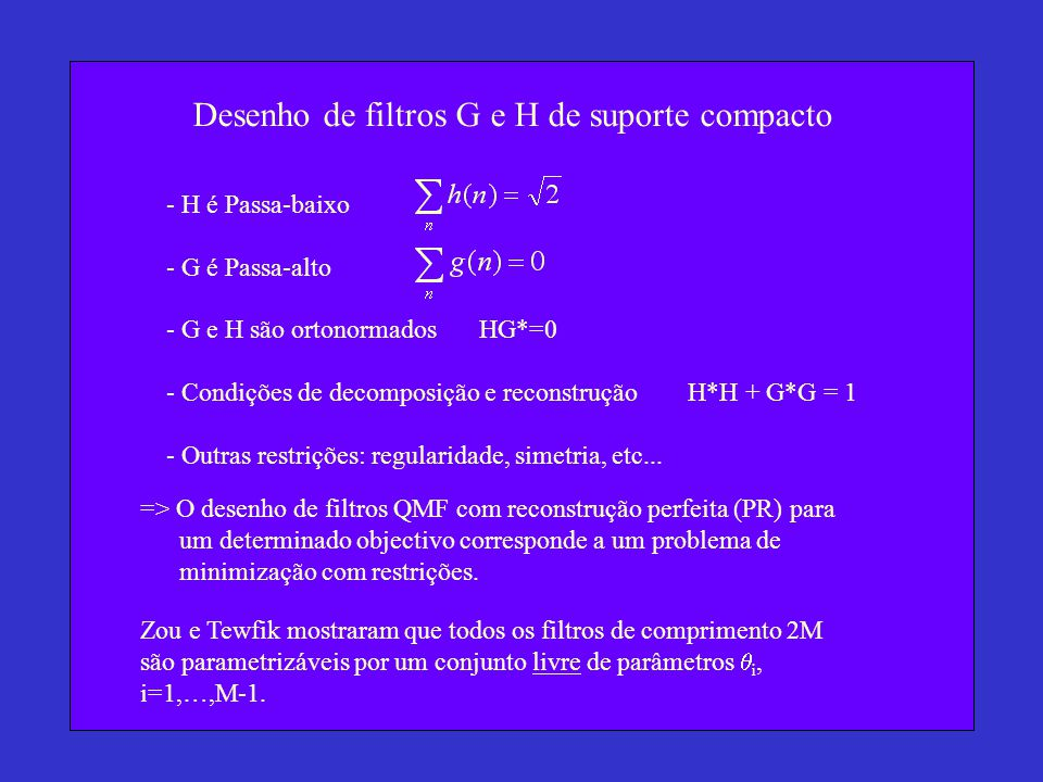 Desenho de filtros G e H de suporte compacto - H é Passa-baixo - G é Passa-alto - G e H são ortonormadosHG*=0 - Condições de decomposição e reconstruç