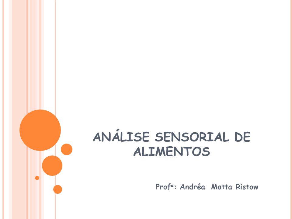 ANÁLISE SENSORIAL DE ALIMENTOS Prof a : Andréa Matta Ristow