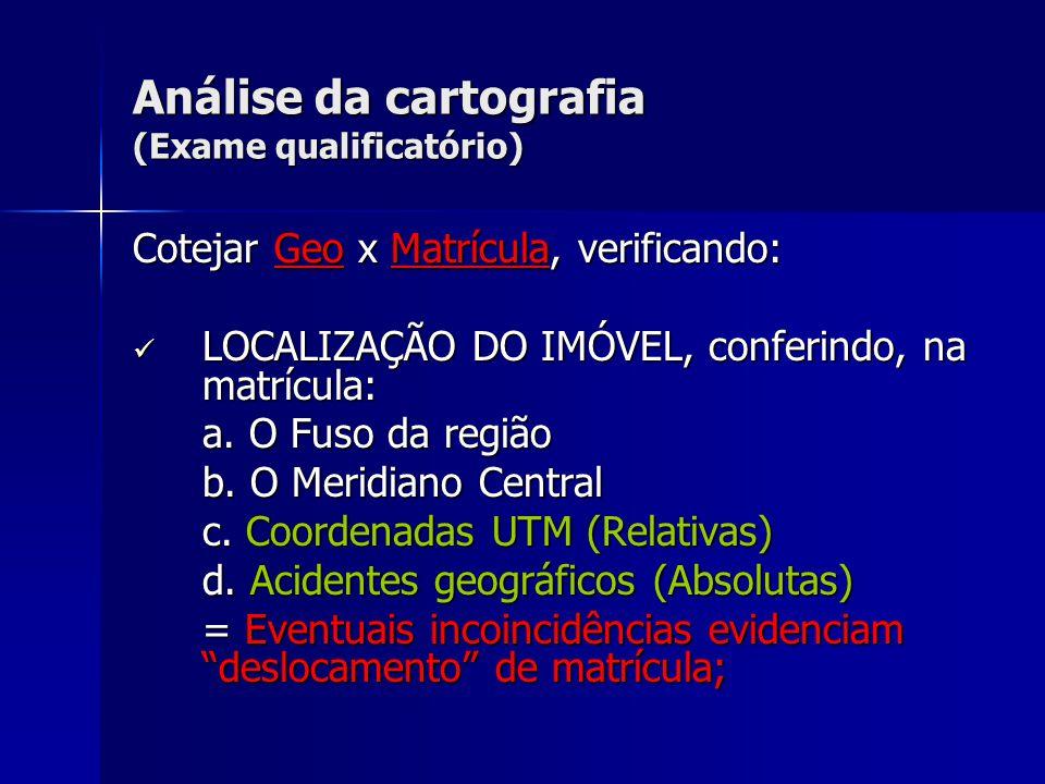Análise da cartografia (Exame qualificatório) Cotejar Geo x Matrícula, verificando: LOCALIZAÇÃO DO IMÓVEL, conferindo, na matrícula: LOCALIZAÇÃO DO IM