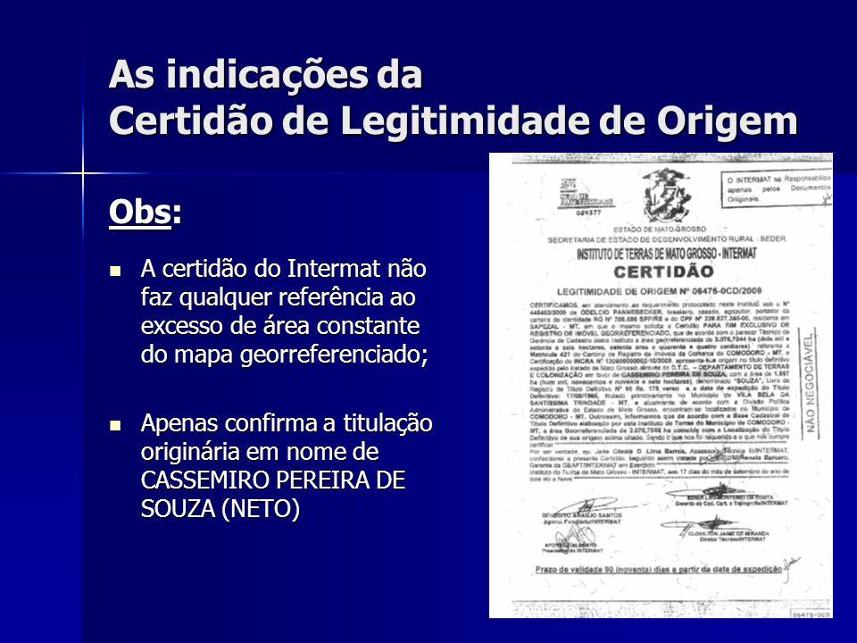 As indicações da Certidão de Legitimidade de Origem Obs: A certidão do Intermat não faz qualquer referência ao excesso de área constante do mapa georr