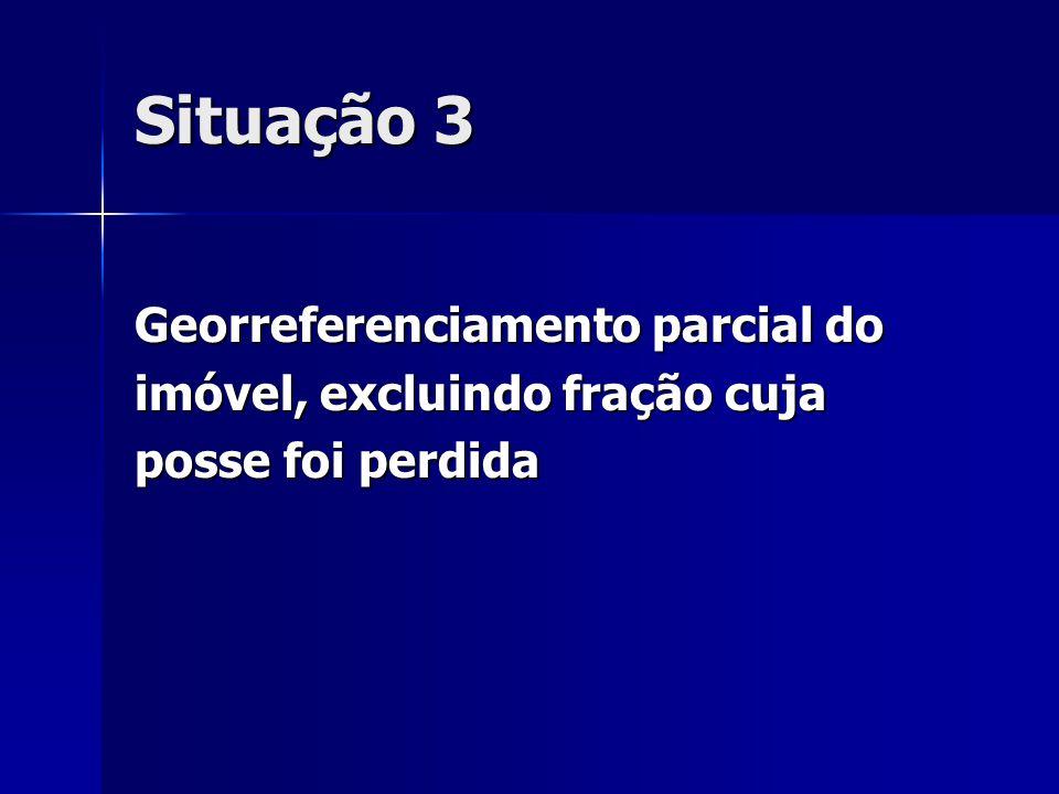 Situação 3 Georreferenciamento parcial do imóvel, excluindo fração cuja posse foi perdida