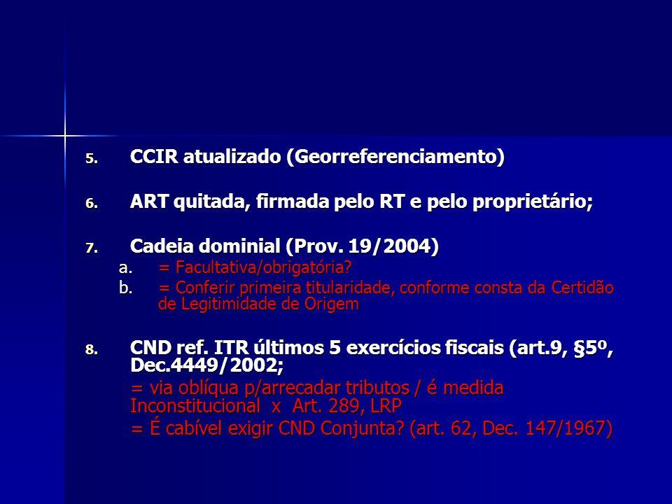 5. CCIR atualizado (Georreferenciamento) 6. ART quitada, firmada pelo RT e pelo proprietário; 7. Cadeia dominial (Prov. 19/2004) a.= Facultativa/obrig