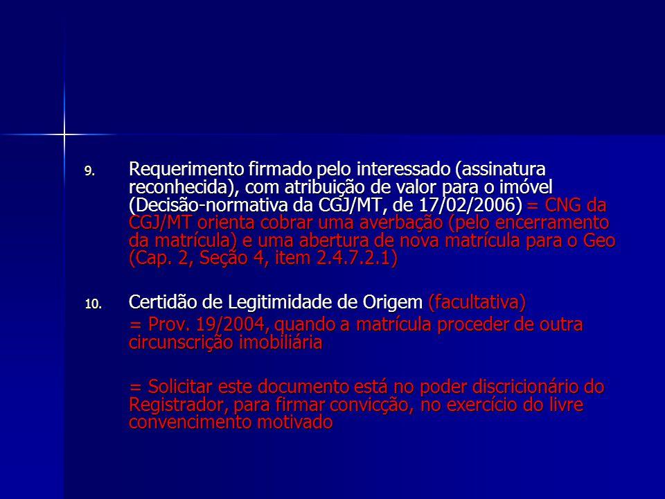 9. Requerimento firmado pelo interessado (assinatura reconhecida), com atribuição de valor para o imóvel (Decisão-normativa da CGJ/MT, de 17/02/2006)
