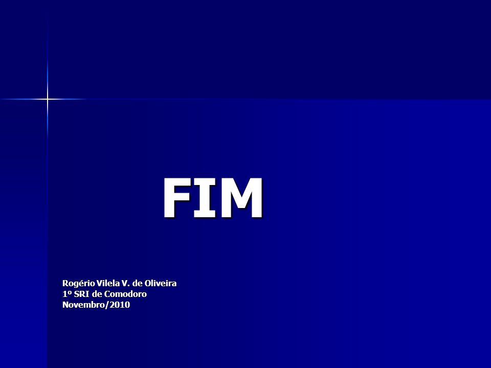 FIM FIM Rogério Vilela V. de Oliveira 1º SRI de Comodoro Novembro/2010