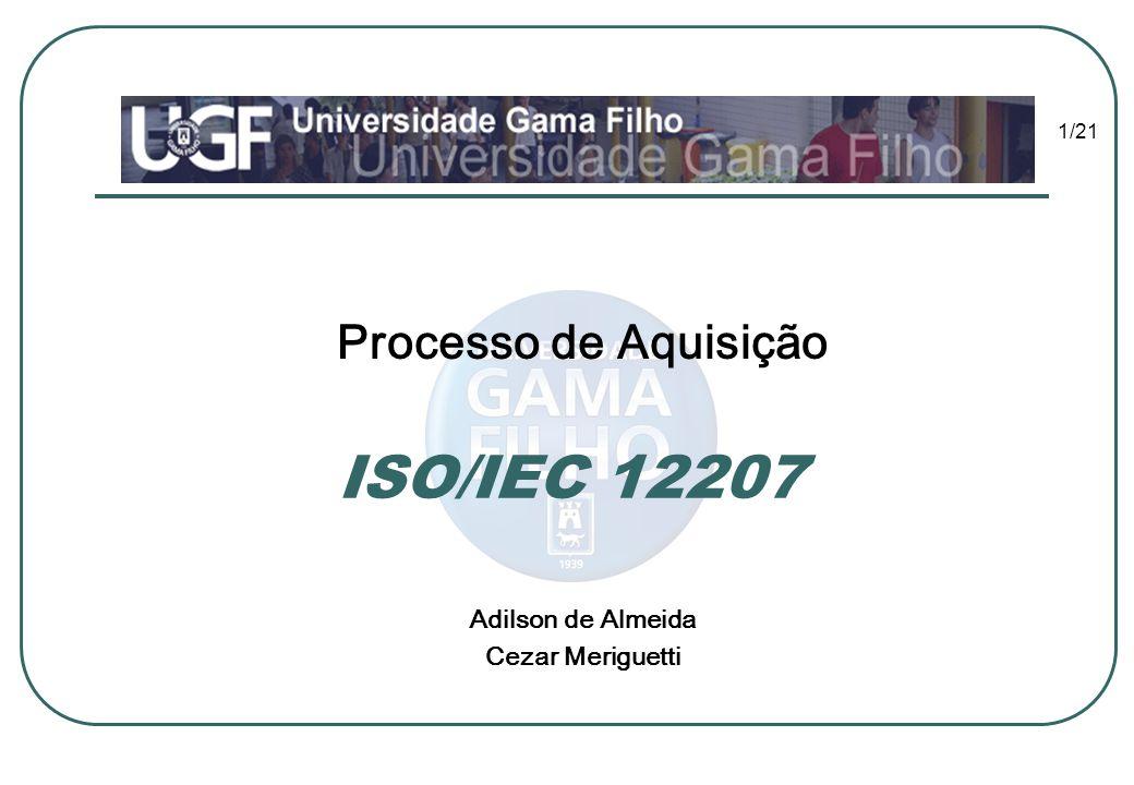 1/21 Processo de Aquisição Adilson de Almeida Cezar Meriguetti ISO/IEC 12207