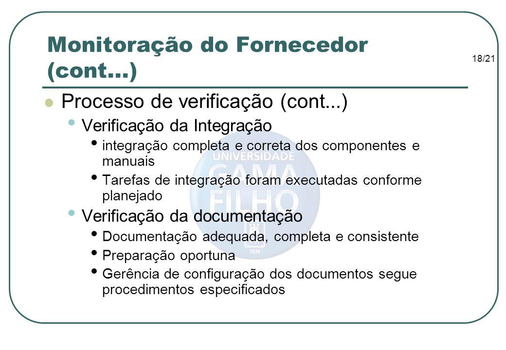 18/21 Monitoração do Fornecedor (cont...) Processo de verificação (cont...) Verificação da Integração integração completa e correta dos componentes e