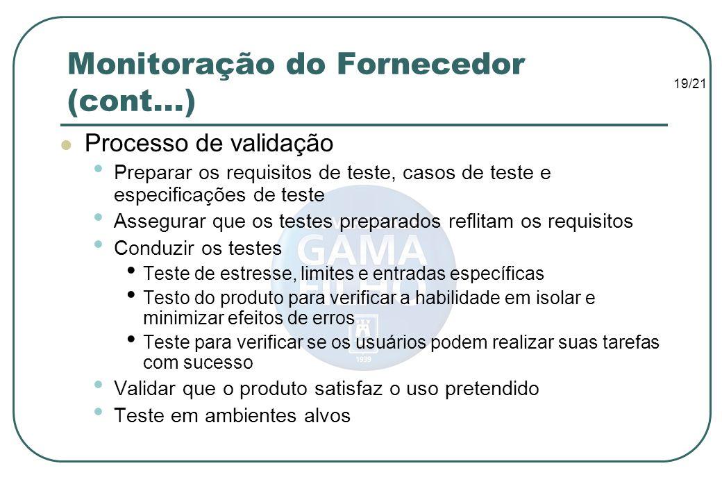 19/21 Monitoração do Fornecedor (cont...) Processo de validação Preparar os requisitos de teste, casos de teste e especificações de teste Assegurar qu