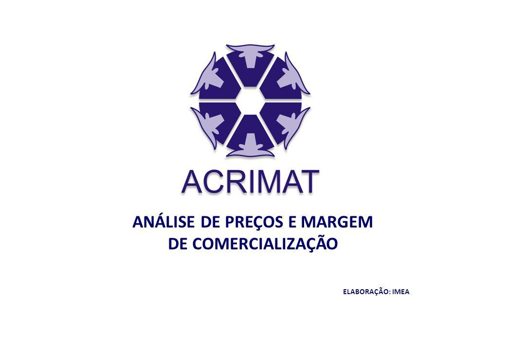 ANÁLISE DE PREÇOS E MARGEM DE COMERCIALIZAÇÃO ELABORAÇÃO: IMEA