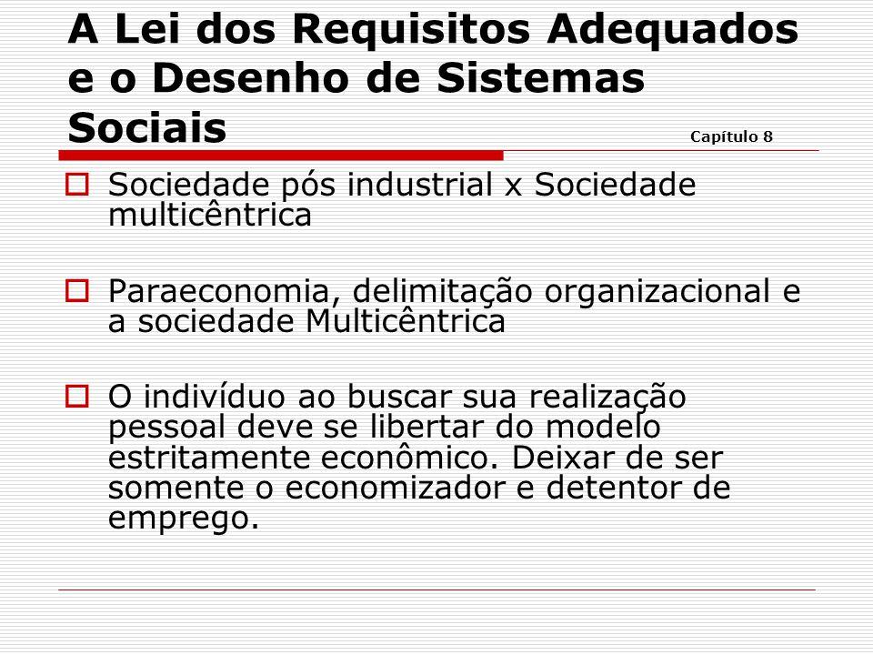  Sociedade pós industrial x Sociedade multicêntrica  Paraeconomia, delimitação organizacional e a sociedade Multicêntrica  O indivíduo ao buscar su