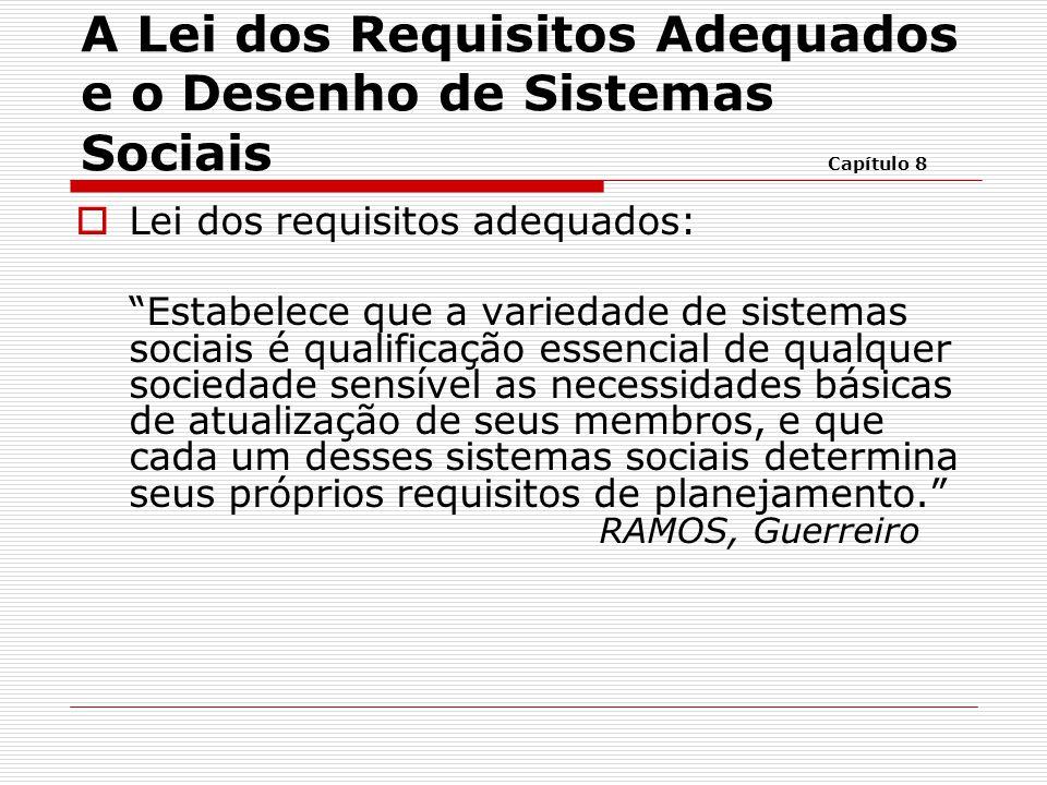 """ Lei dos requisitos adequados: """"Estabelece que a variedade de sistemas sociais é qualificação essencial de qualquer sociedade sensível as necessidade"""