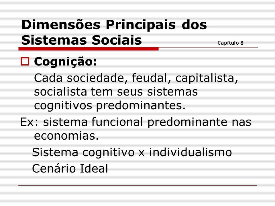  Cognição: Cada sociedade, feudal, capitalista, socialista tem seus sistemas cognitivos predominantes. Ex: sistema funcional predominante nas economi