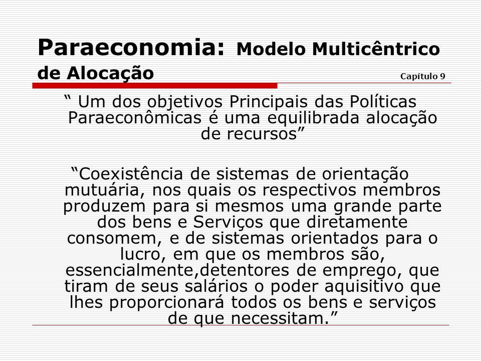""""""" Um dos objetivos Principais das Políticas Paraeconômicas é uma equilibrada alocação de recursos"""" """"Coexistência de sistemas de orientação mutuária, n"""