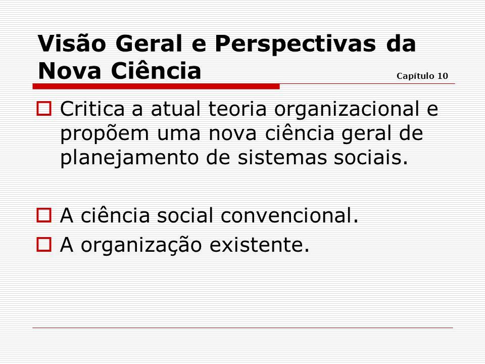  Critica a atual teoria organizacional e propõem uma nova ciência geral de planejamento de sistemas sociais.  A ciência social convencional.  A org