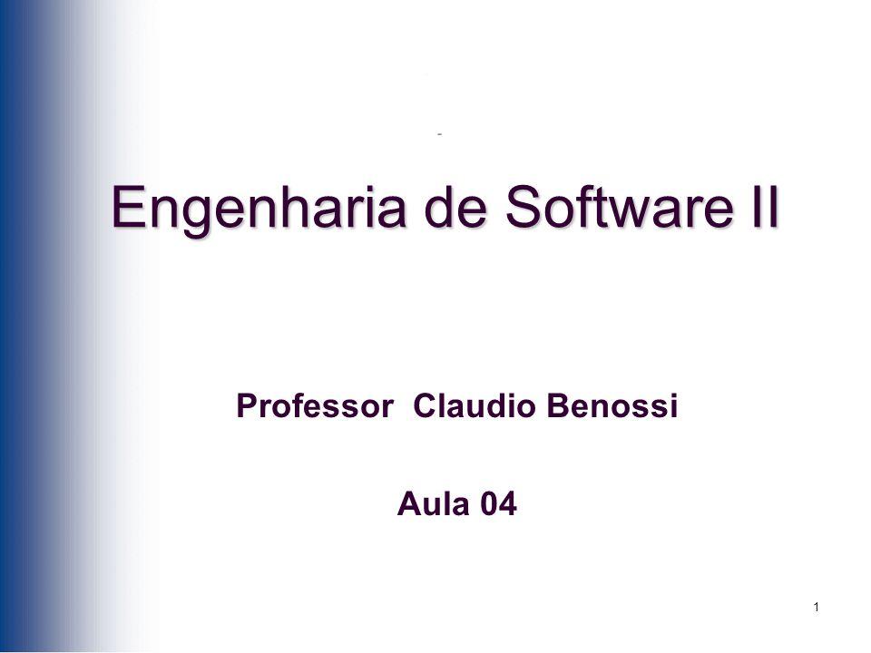 1 Professor Claudio Benossi Aula 04 Engenharia de Software II