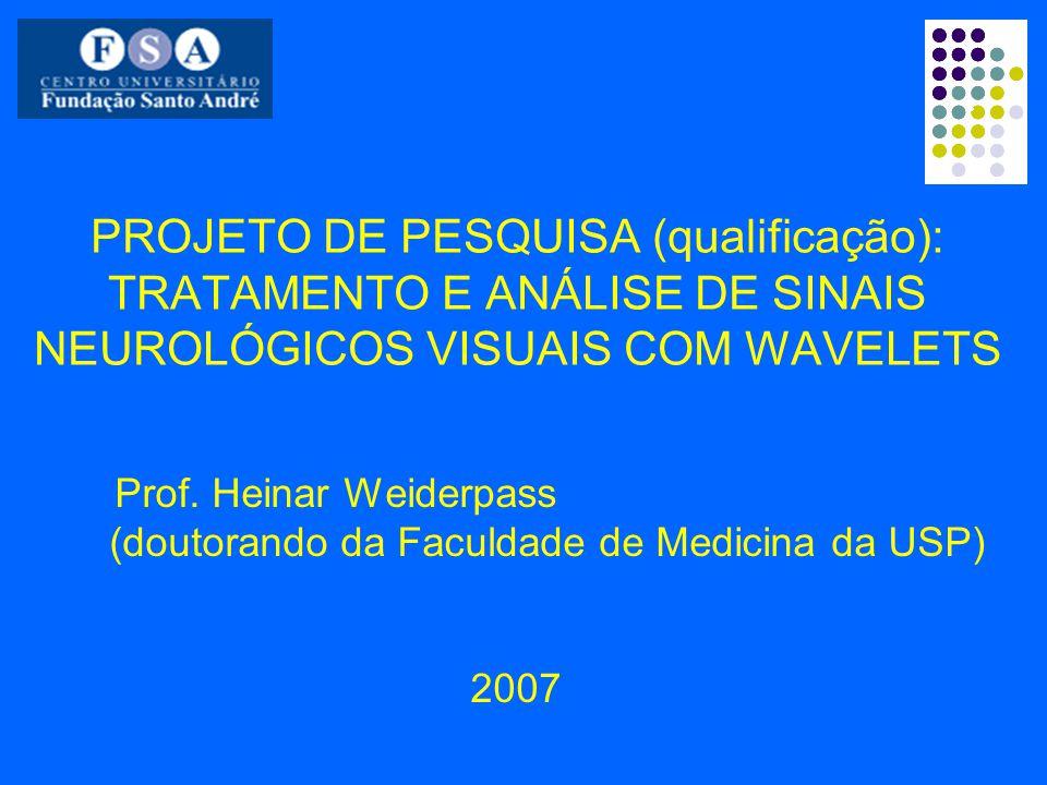 PROJETO DE PESQUISA (qualificação): TRATAMENTO E ANÁLISE DE SINAIS NEUROLÓGICOS VISUAIS COM WAVELETS Prof.