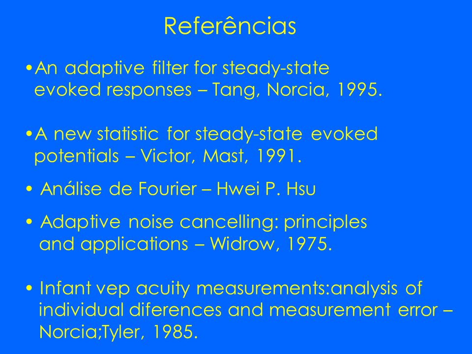 Referências An adaptive filter for steady-state evoked responses – Tang, Norcia, 1995.