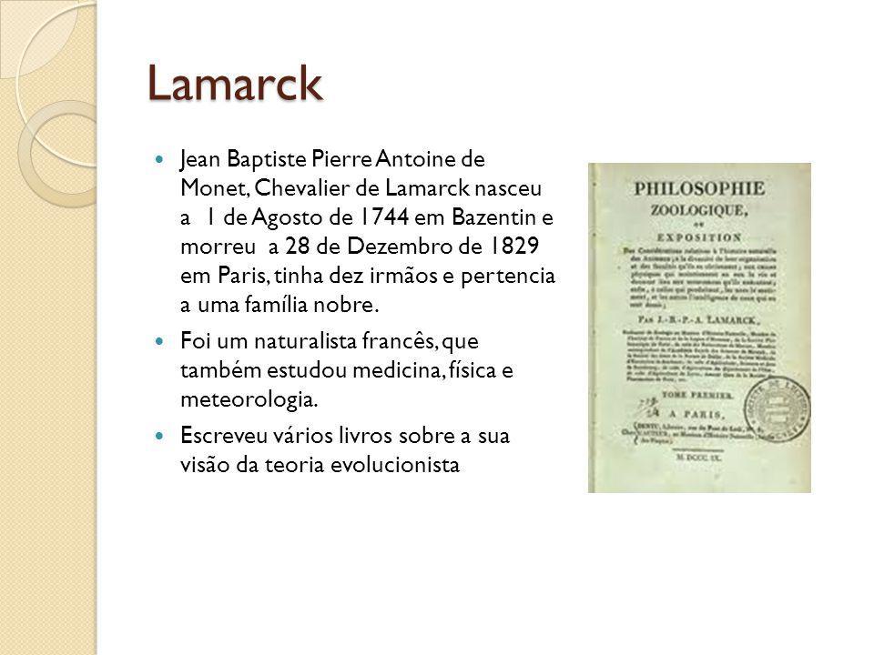 Lamarck Jean Baptiste Pierre Antoine de Monet, Chevalier de Lamarck nasceu a 1 de Agosto de 1744 em Bazentin e morreu a 28 de Dezembro de 1829 em Pari