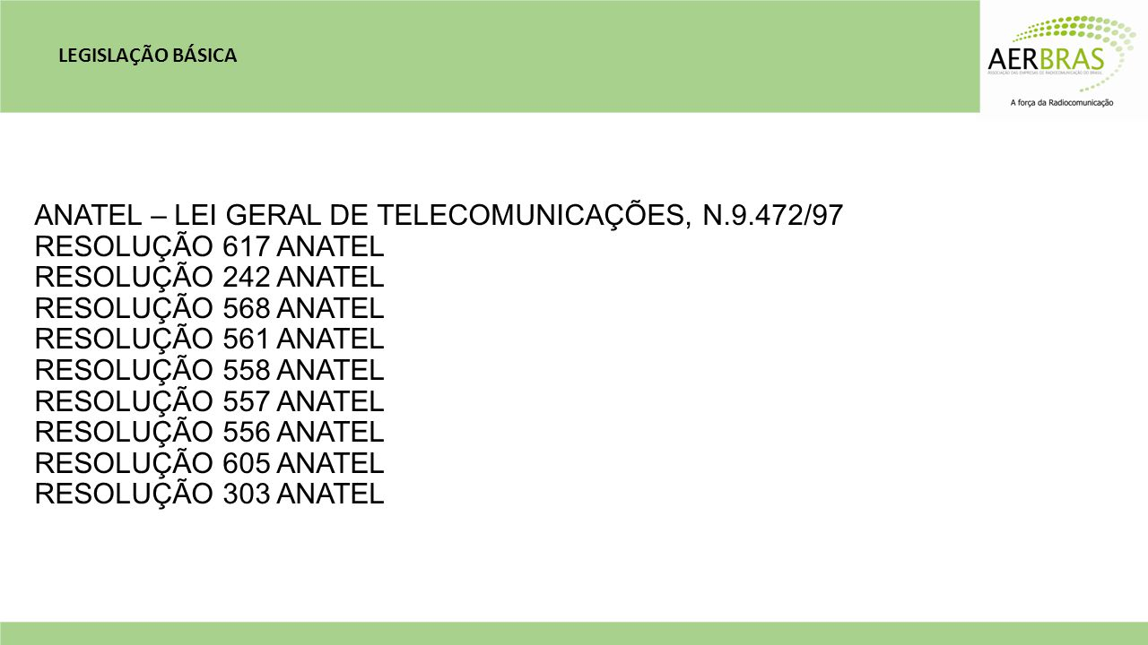 ANATEL – LEI GERAL DE TELECOMUNICAÇÕES, N.9.472/97 RESOLUÇÃO 617 ANATEL RESOLUÇÃO 242 ANATEL RESOLUÇÃO 568 ANATEL RESOLUÇÃO 561 ANATEL RESOLUÇÃO 558 A
