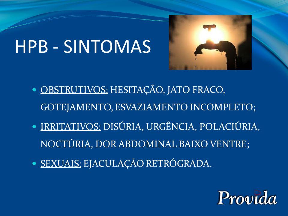 HPB - SINTOMAS OBSTRUTIVOS: HESITAÇÃO, JATO FRACO, GOTEJAMENTO, ESVAZIAMENTO INCOMPLETO; IRRITATIVOS: DISÚRIA, URGÊNCIA, POLACIÚRIA, NOCTÚRIA, DOR ABDOMINAL BAIXO VENTRE; SEXUAIS: EJACULAÇÃO RETRÓGRADA.