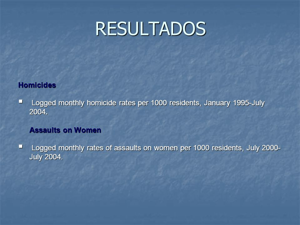 RESULTADOS Homicides  Logged monthly homicide rates per 1000 residents, January 1995-July 2004.