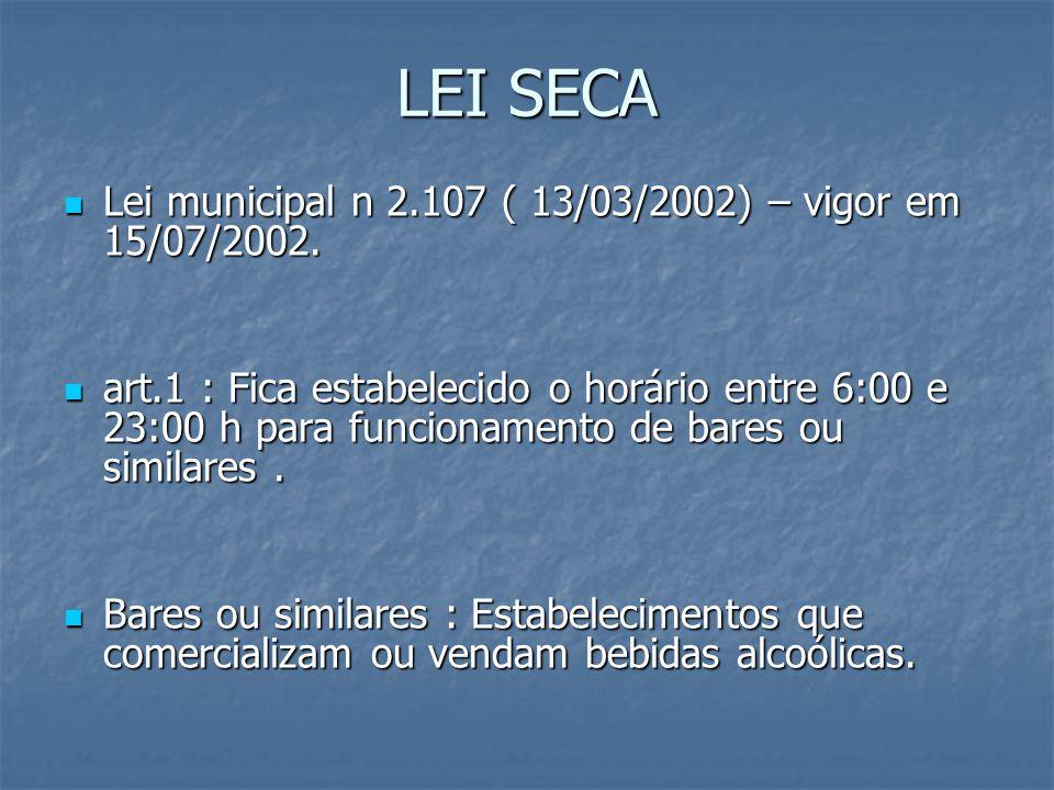 LEI SECA Lei municipal n 2.107 ( 13/03/2002) – vigor em 15/07/2002.