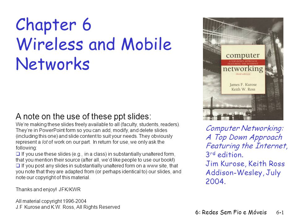 6: Redes Sem Fio e Móveis 6-1 Chapter 6 Wireless and Mobile Networks Computer Networking: A Top Down Approach Featuring the Internet, 3 rd edition.