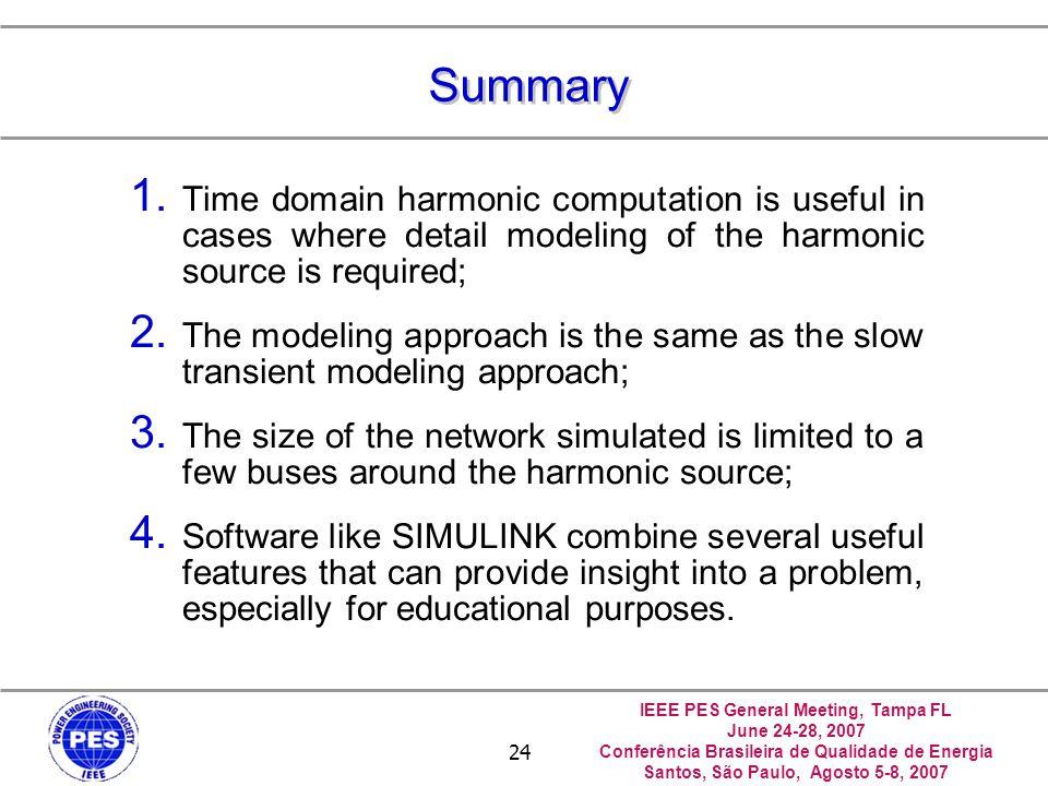 IEEE PES General Meeting, Tampa FL June 24-28, 2007 Conferência Brasileira de Qualidade de Energia Santos, São Paulo, Agosto 5-8, 2007 24 Summary 1. T