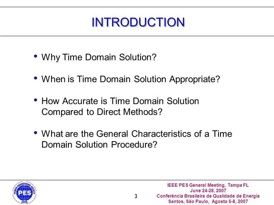 IEEE PES General Meeting, Tampa FL June 24-28, 2007 Conferência Brasileira de Qualidade de Energia Santos, São Paulo, Agosto 5-8, 2007 4 Why Time Domain Solution.