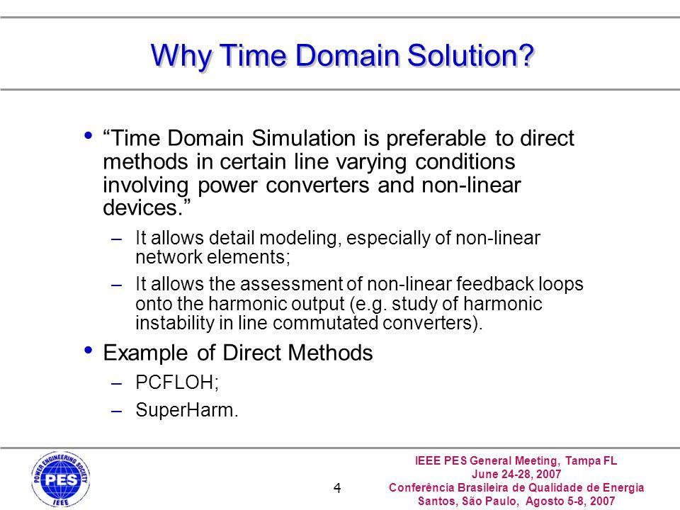 IEEE PES General Meeting, Tampa FL June 24-28, 2007 Conferência Brasileira de Qualidade de Energia Santos, São Paulo, Agosto 5-8, 2007 4 Why Time Doma