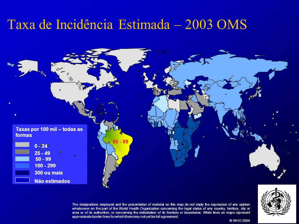 Prevalência estimada de HIV em casos de TB, 2003 - OMS HIV prevalence in TB cases, 15-49 years (%) The designations employed and the presentation of material on this map do not imply the expression of any opinion whatsoever on the part of the World Health Organization concerning the legal status of any country, territory, city or area or of its authorities, or concerning the delimitation of its frontiers or boundaries.